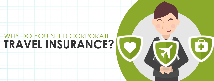 Why Do You Need Corporate Travel Insurance?