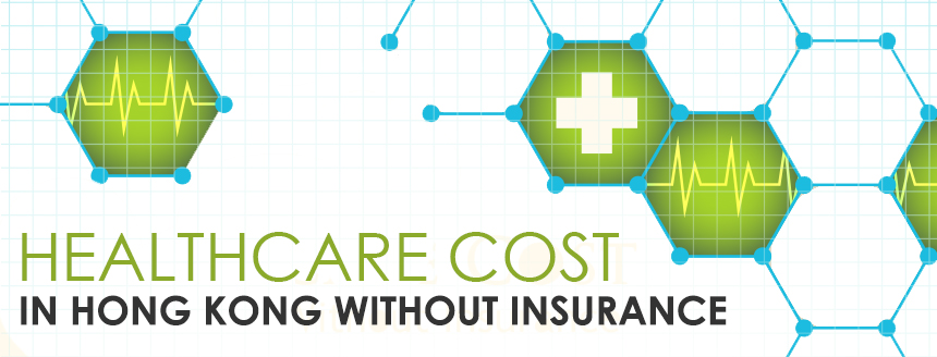 Healthcare Cost in Hong Kong Without Insurance