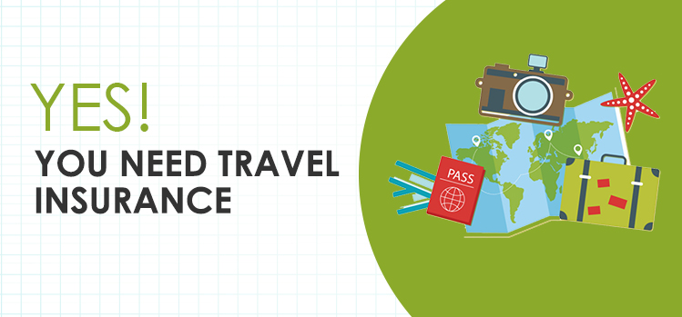 Yes! You need Travel Insurance
